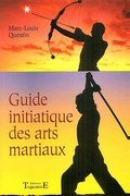 Guide initiatique des Arts Martiaux-Marc-Louis Questin