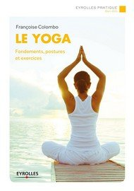 Le yoga : Fondements, postures et exercices
